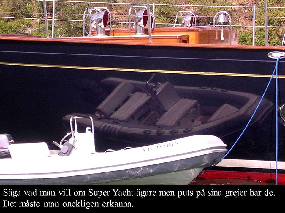 Säga vad man vill om Super Yacht ägare men puts på sina grejer har de