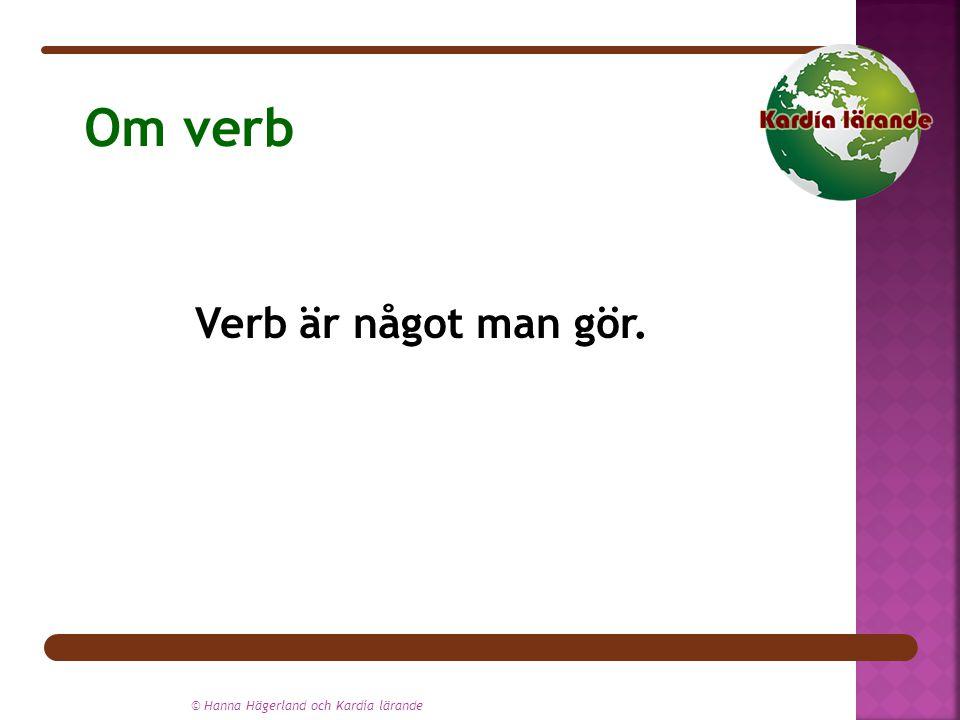 Om verb Verb är något man gör. © Hanna Hägerland och Kardía lärande