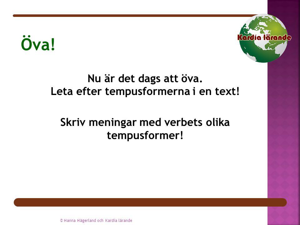 Öva! Nu är det dags att öva. Leta efter tempusformerna i en text! Skriv meningar med verbets olika tempusformer!