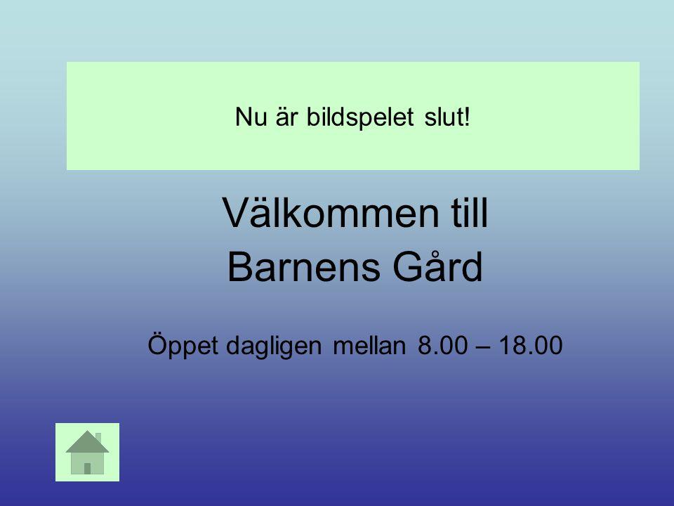Välkommen till Barnens Gård Öppet dagligen mellan 8.00 – 18.00