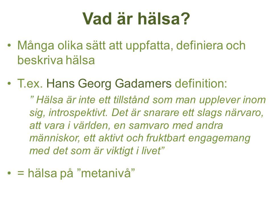 Vad är hälsa Många olika sätt att uppfatta, definiera och beskriva hälsa. T.ex. Hans Georg Gadamers definition: