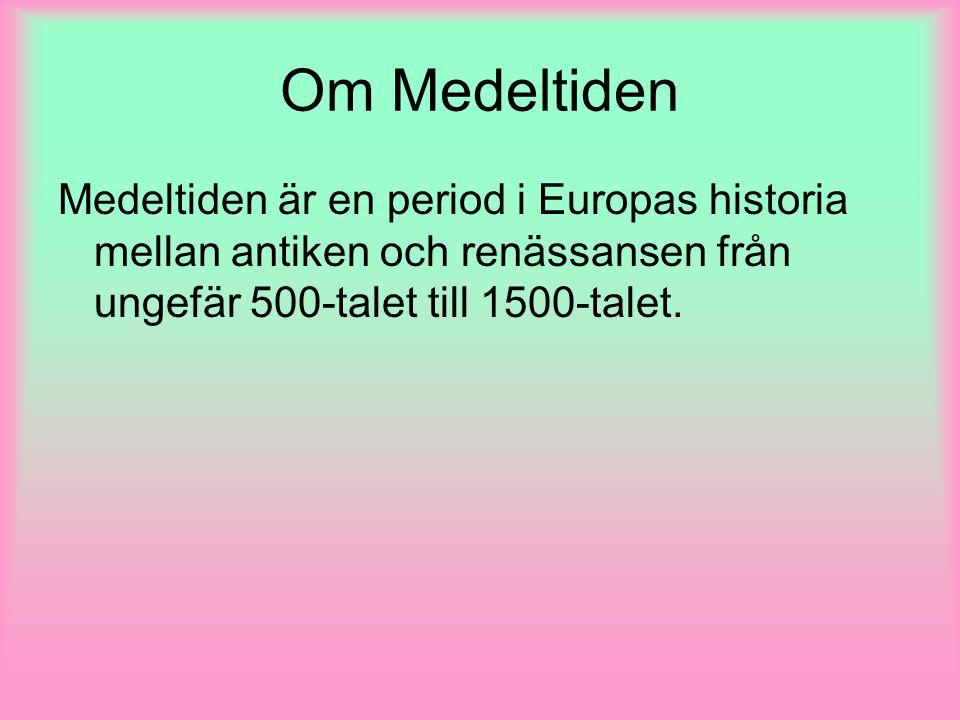 Om Medeltiden Medeltiden är en period i Europas historia mellan antiken och renässansen från ungefär 500-talet till 1500-talet.
