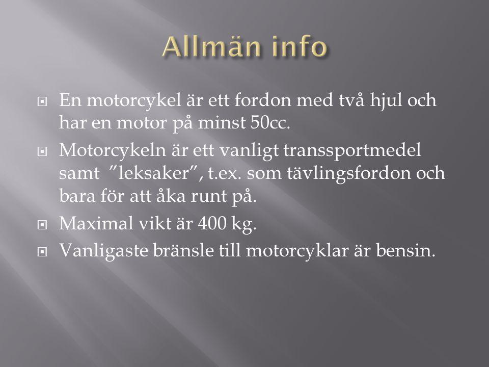 Allmän info En motorcykel är ett fordon med två hjul och har en motor på minst 50cc.