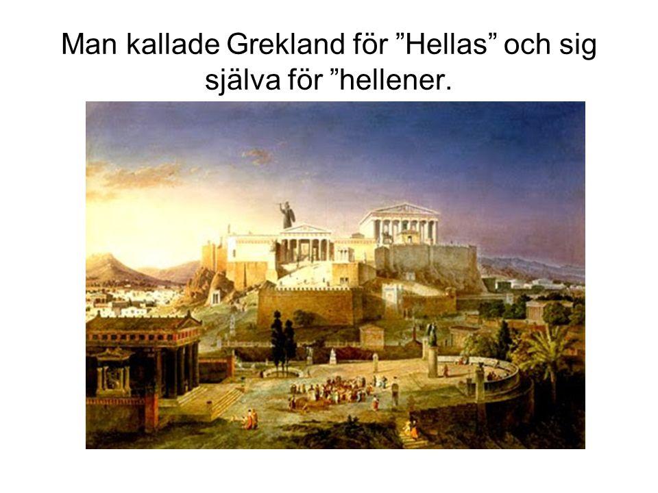 Man kallade Grekland för Hellas och sig själva för hellener.
