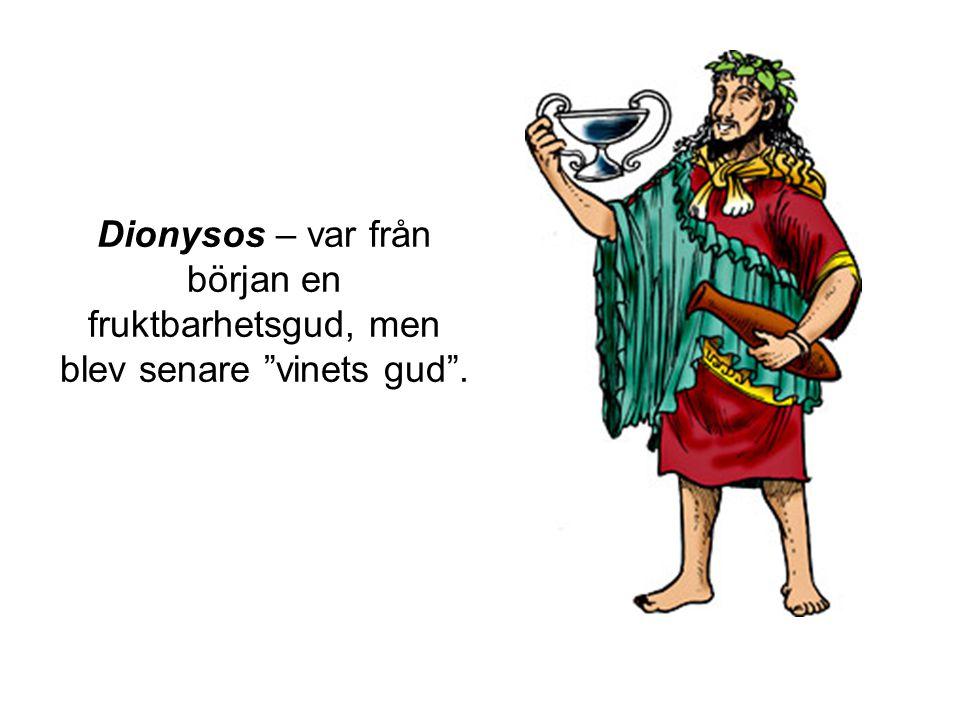 Dionysos – var från början en fruktbarhetsgud, men blev senare vinets gud .