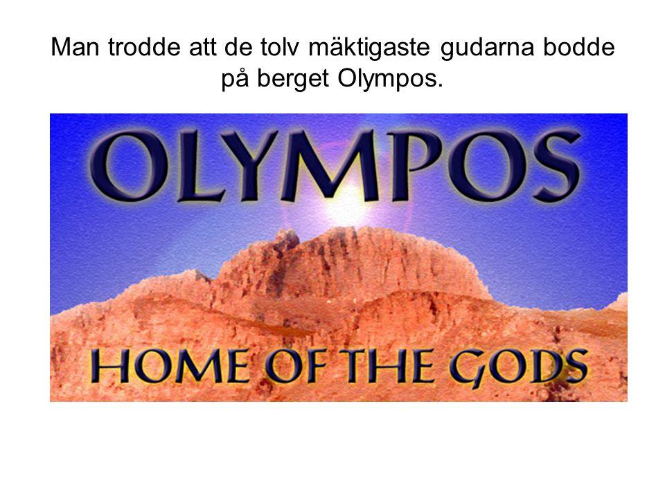 Man trodde att de tolv mäktigaste gudarna bodde på berget Olympos.