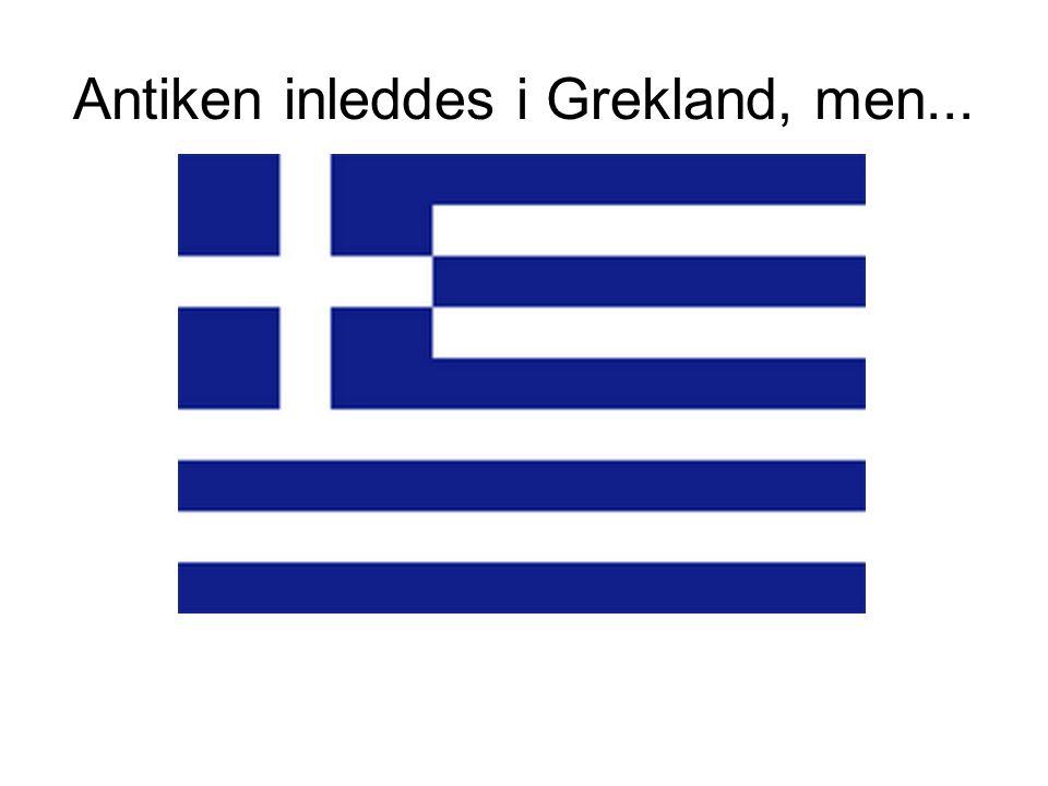 Antiken inleddes i Grekland, men...