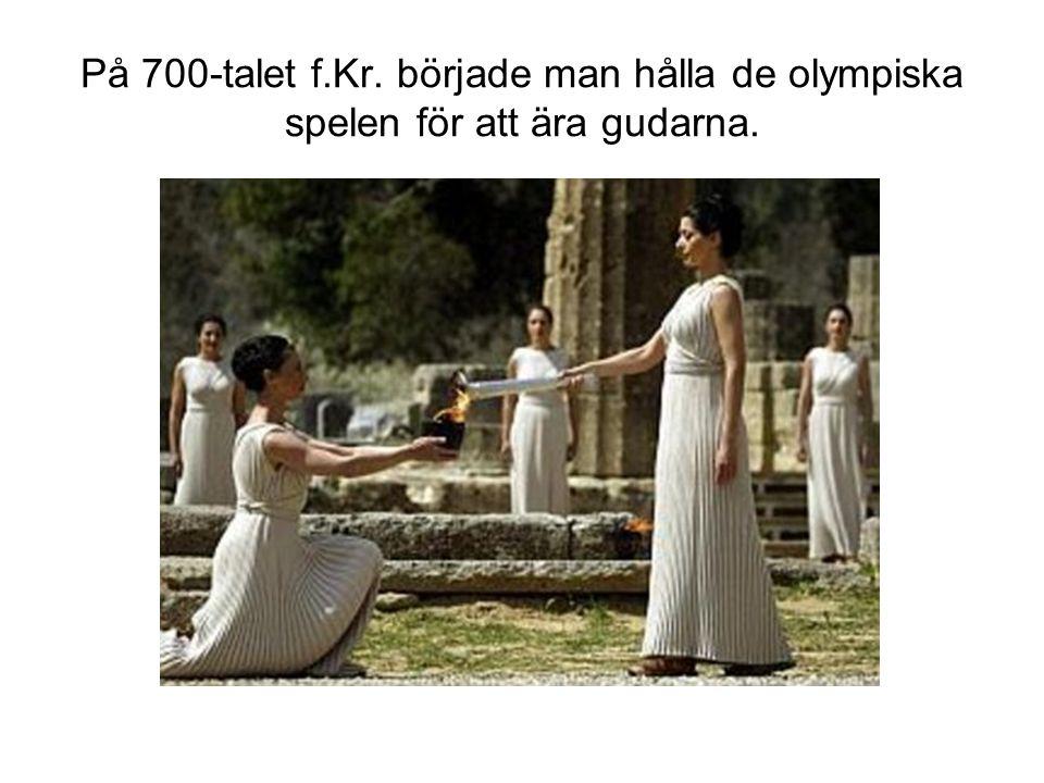 På 700-talet f.Kr. började man hålla de olympiska spelen för att ära gudarna.
