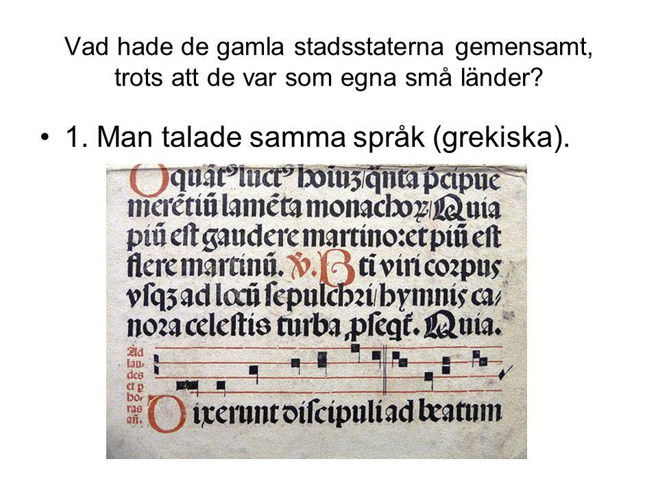 1. Man talade samma språk (grekiska).