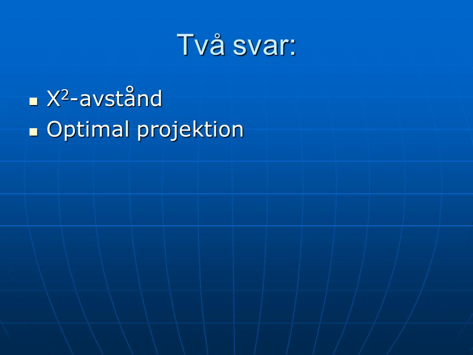Två svar: Χ2-avstånd Optimal projektion