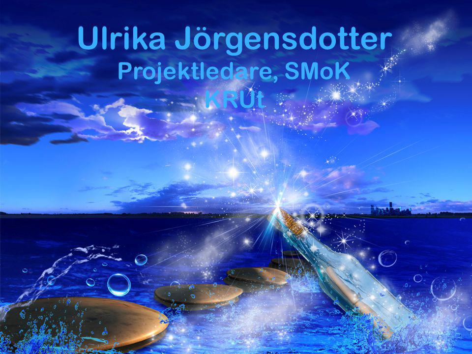 Ulrika Jörgensdotter Projektledare, SMoK KRUt
