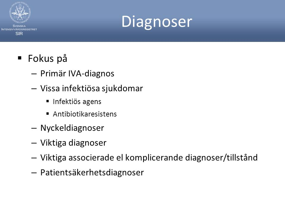 Diagnoser Fokus på Primär IVA-diagnos Vissa infektiösa sjukdomar