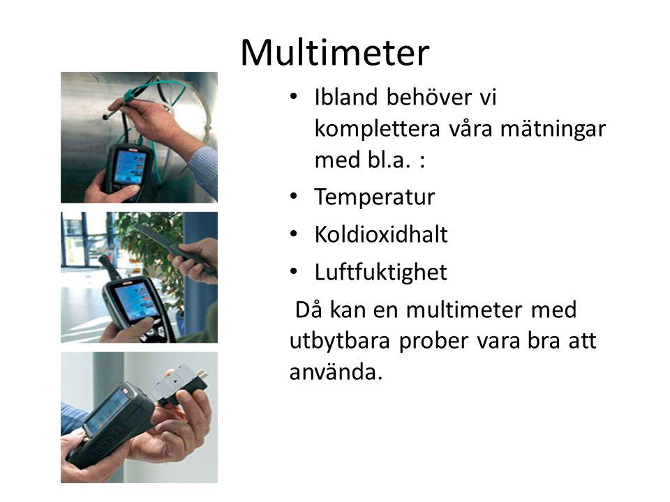 Multimeter Ibland behöver vi komplettera våra mätningar med bl.a. :