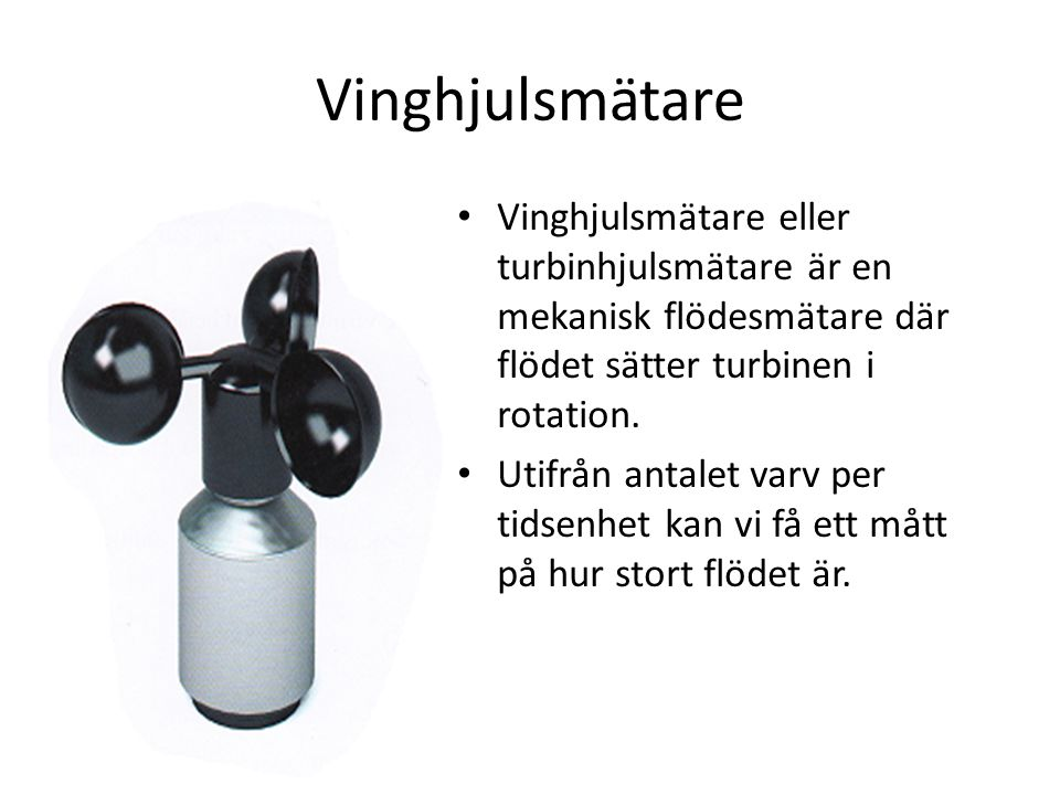 Vinghjulsmätare _. Vinghjulsmätare eller turbinhjulsmätare är en mekanisk flödesmätare där flödet sätter turbinen i rotation.
