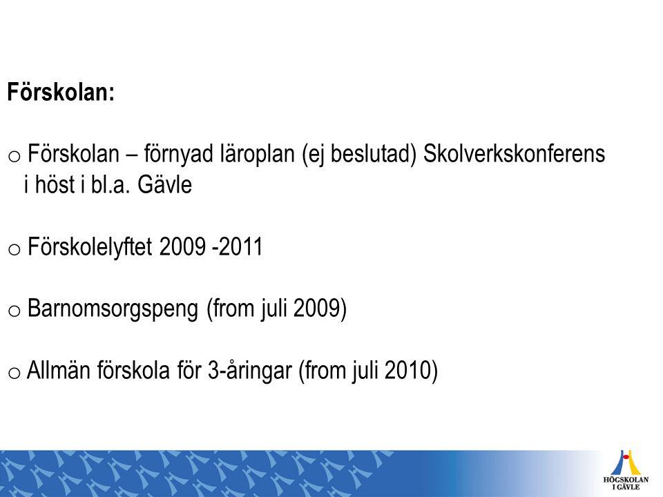 Förskolan: Förskolan – förnyad läroplan (ej beslutad) Skolverkskonferens. i höst i bl.a. Gävle. Förskolelyftet 2009 -2011.