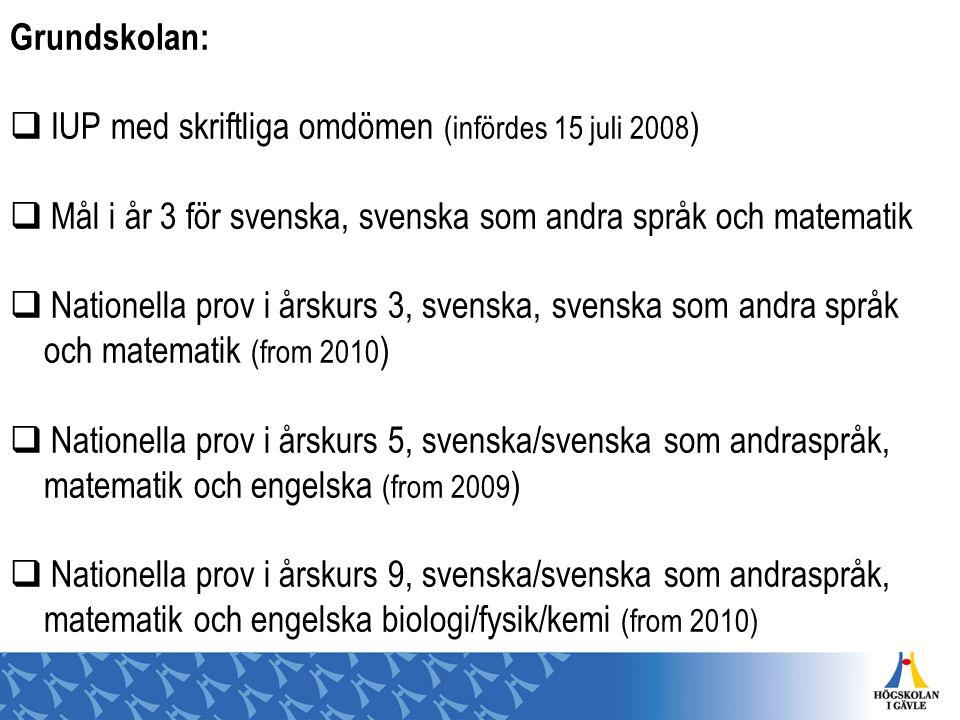 Grundskolan: IUP med skriftliga omdömen (infördes 15 juli 2008) Mål i år 3 för svenska, svenska som andra språk och matematik.