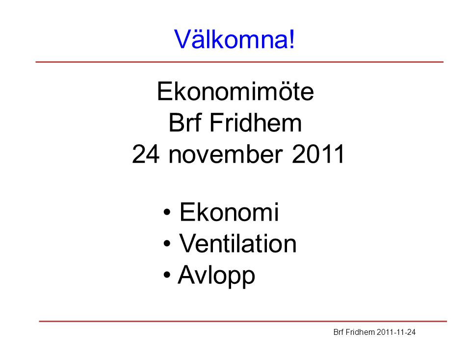 Ekonomimöte Brf Fridhem 24 november 2011