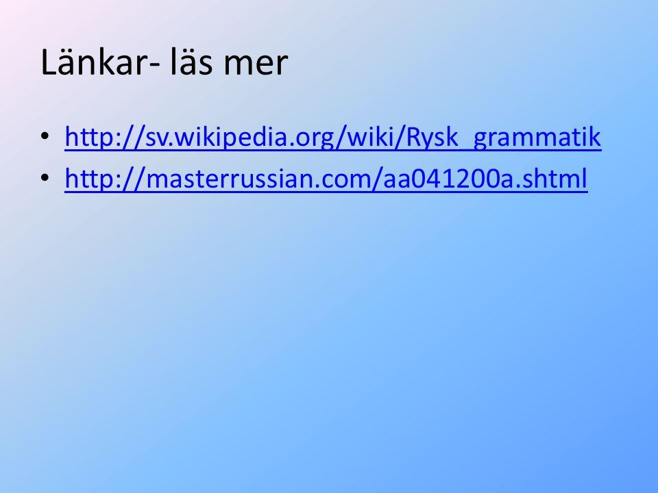 Länkar- läs mer http://sv.wikipedia.org/wiki/Rysk_grammatik