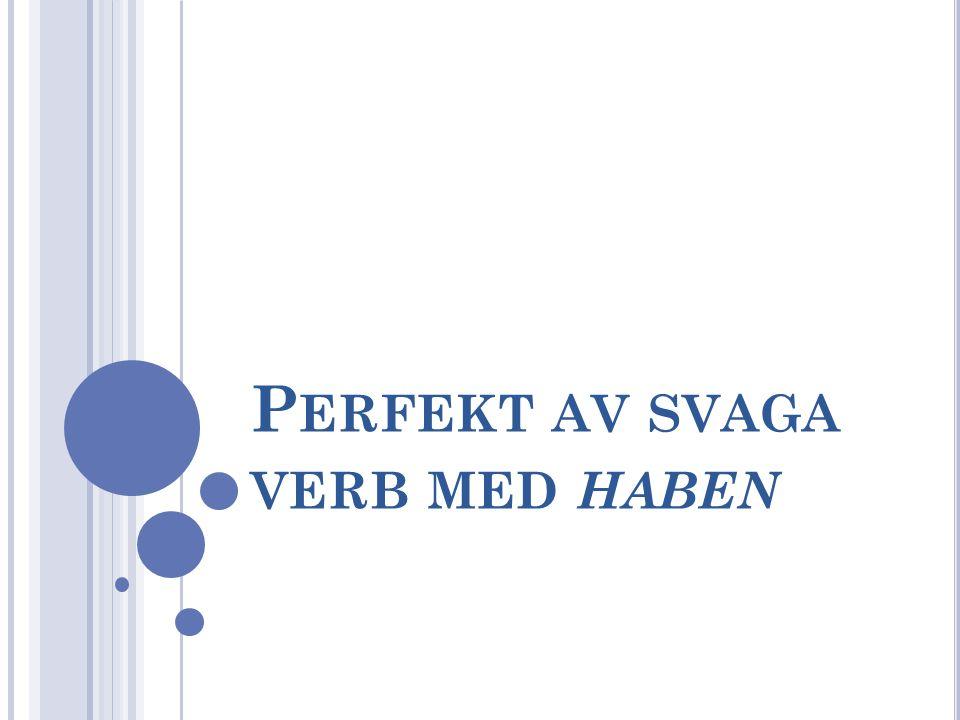 Perfekt av svaga verb med haben