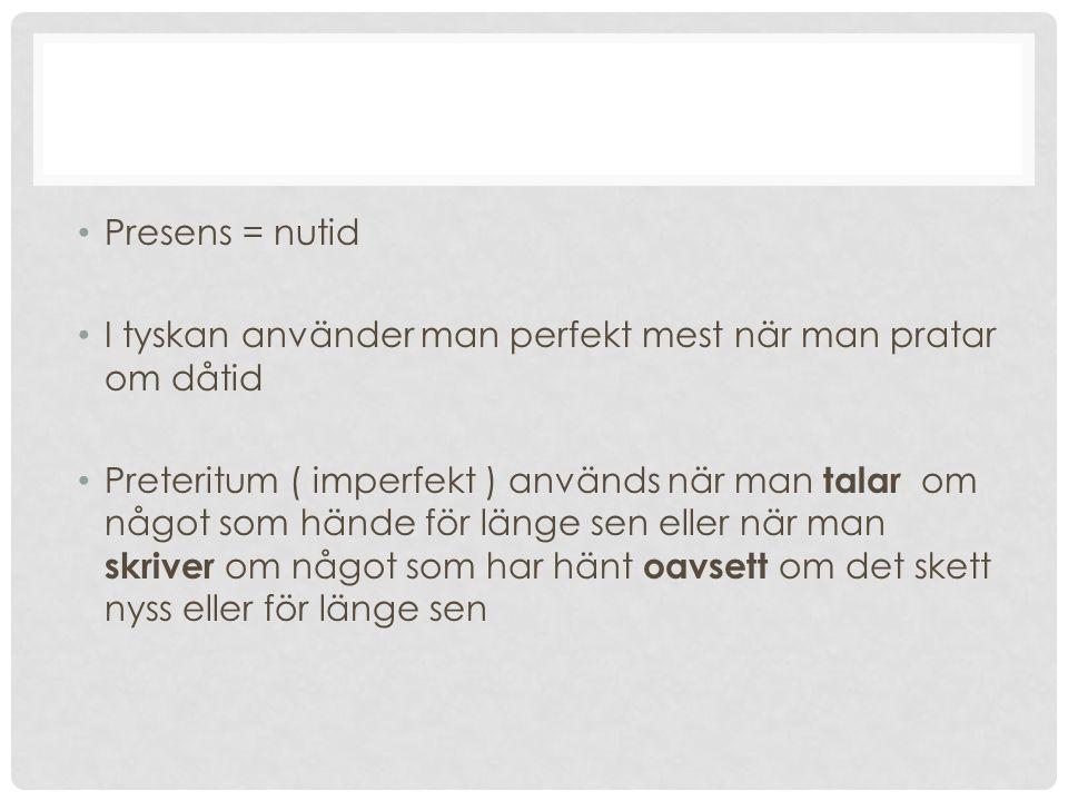 Presens = nutid I tyskan använder man perfekt mest när man pratar om dåtid.