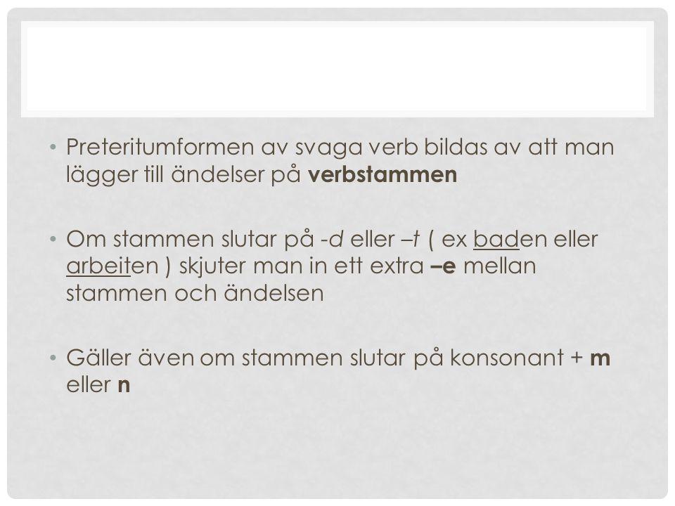 Preteritumformen av svaga verb bildas av att man lägger till ändelser på verbstammen