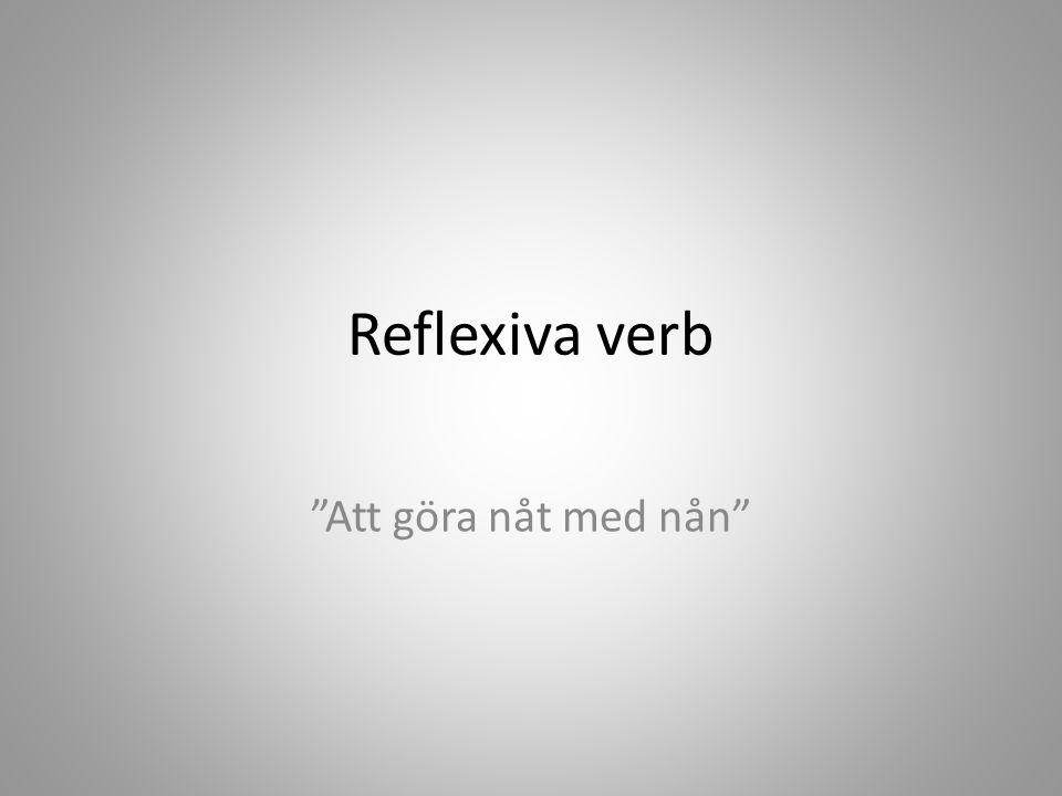 Reflexiva verb Att göra nåt med nån