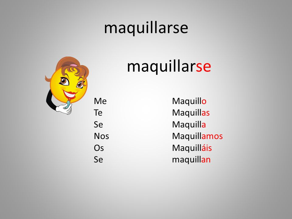 maquillarse maquillarse Me Te Se Nos Os Maquillo Maquillas Maquilla