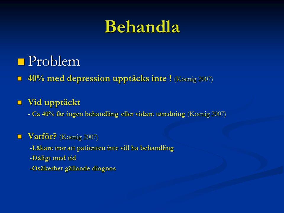 Behandla Problem 40% med depression upptäcks inte ! (Koenig 2007)