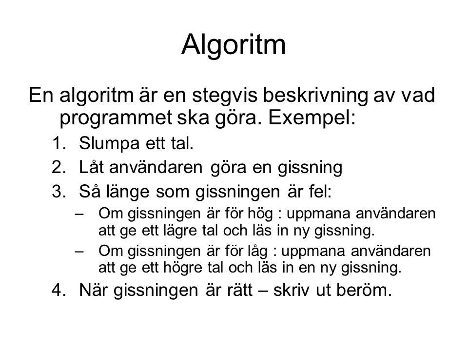 Algoritm En algoritm är en stegvis beskrivning av vad programmet ska göra. Exempel: Slumpa ett tal.
