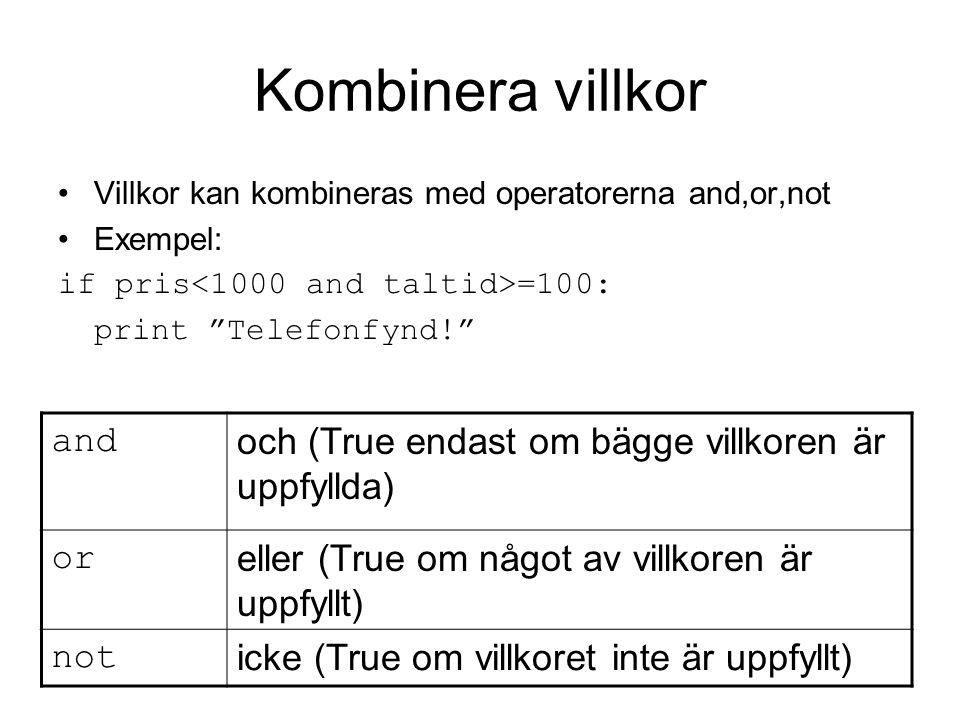 Kombinera villkor Villkor kan kombineras med operatorerna and,or,not. Exempel: if pris<1000 and taltid>=100: