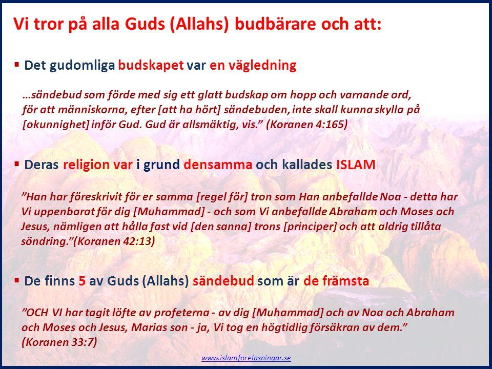 Vi tror på alla Guds (Allahs) budbärare och att:
