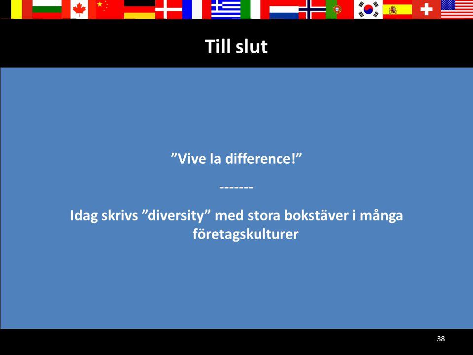 Till slut Vive la difference! ------- Idag skrivs diversity med stora bokstäver i många företagskulturer