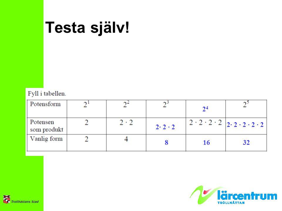 Testa själv! 24 2· 2 · 2 · 2 · 2 2· 2 · 2 8 16 32