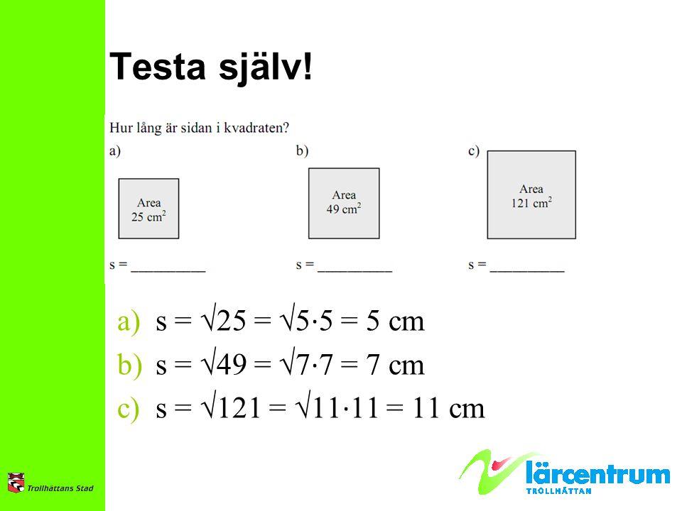 Testa själv! s = √25 = √5∙5 = 5 cm s = √49 = √7∙7 = 7 cm