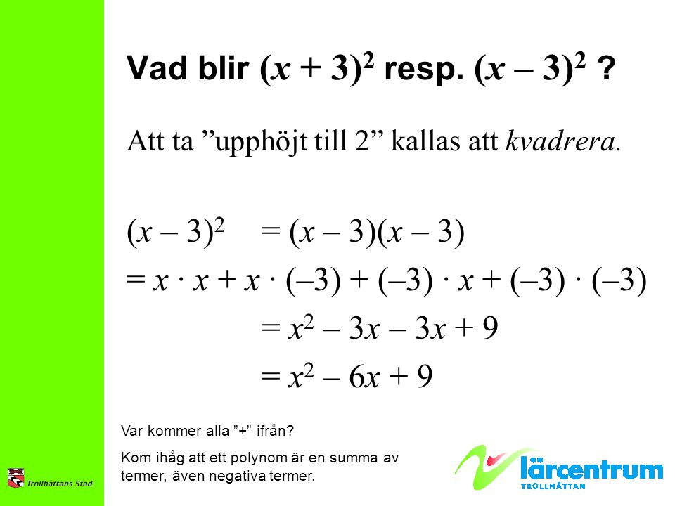 = x · x + x · (–3) + (–3) · x + (–3) · (–3) = x2 – 3x – 3x + 9