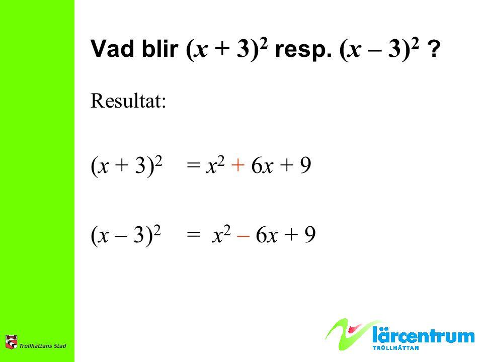 Vad blir (x + 3)2 resp. (x – 3)2 (x + 3)2 = x2 + 6x + 9