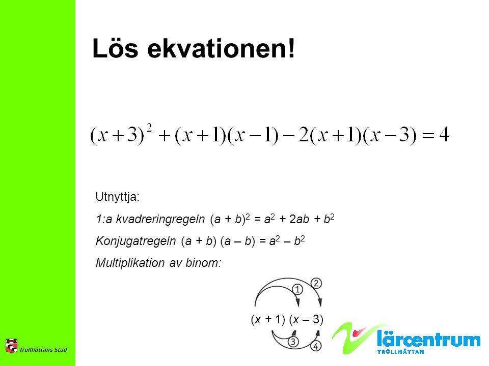 Lös ekvationen! Utnyttja: