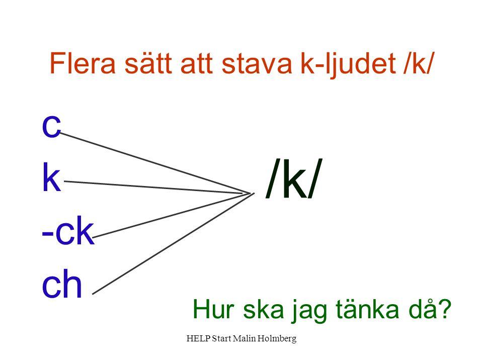 /k/ c k -ck ch Flera sätt att stava k-ljudet /k/ Hur ska jag tänka då