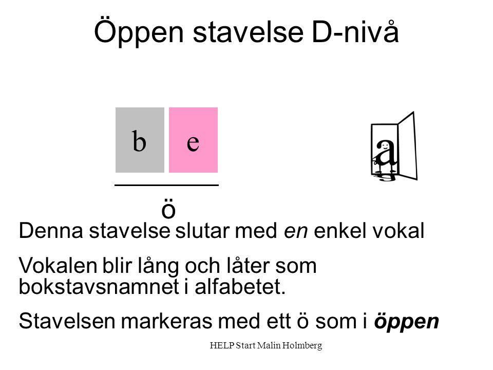 Öppen stavelse D-nivå b e ö Denna stavelse slutar med en enkel vokal