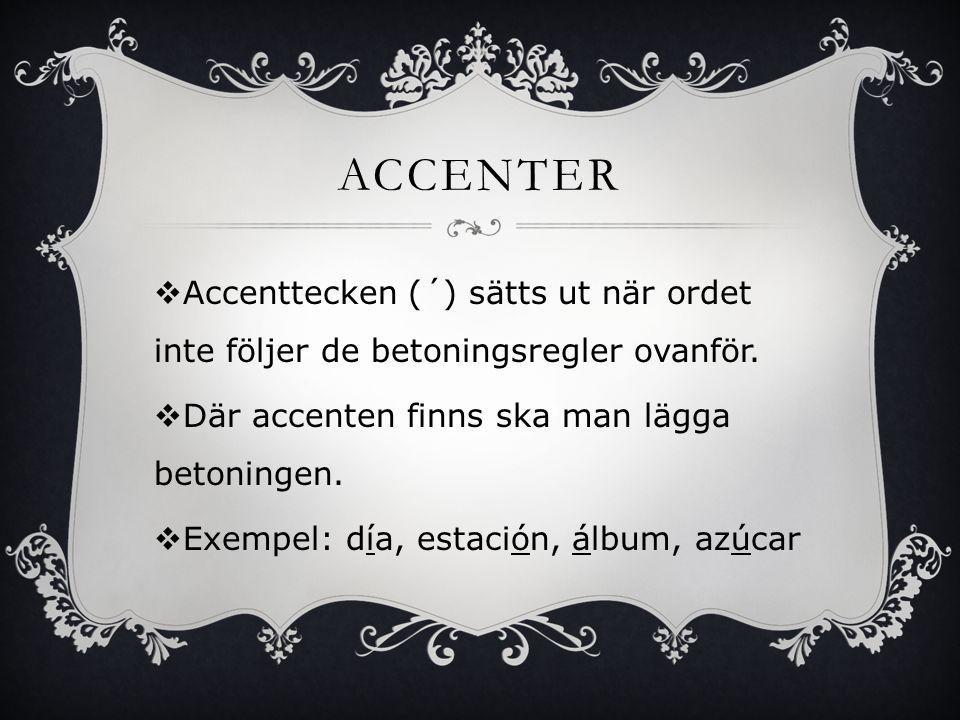 ACCENTER Accenttecken (´) sätts ut när ordet inte följer de betoningsregler ovanför. Där accenten finns ska man lägga betoningen.