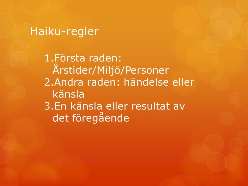 Haiku-regler Första raden: Årstider/Miljö/Personer