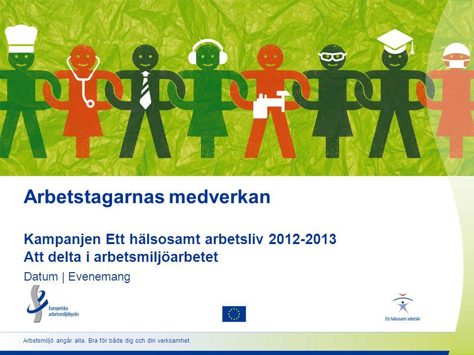 Arbetstagarnas medverkan Kampanjen Ett hälsosamt arbetsliv 2012-2013 Att delta i arbetsmiljöarbetet