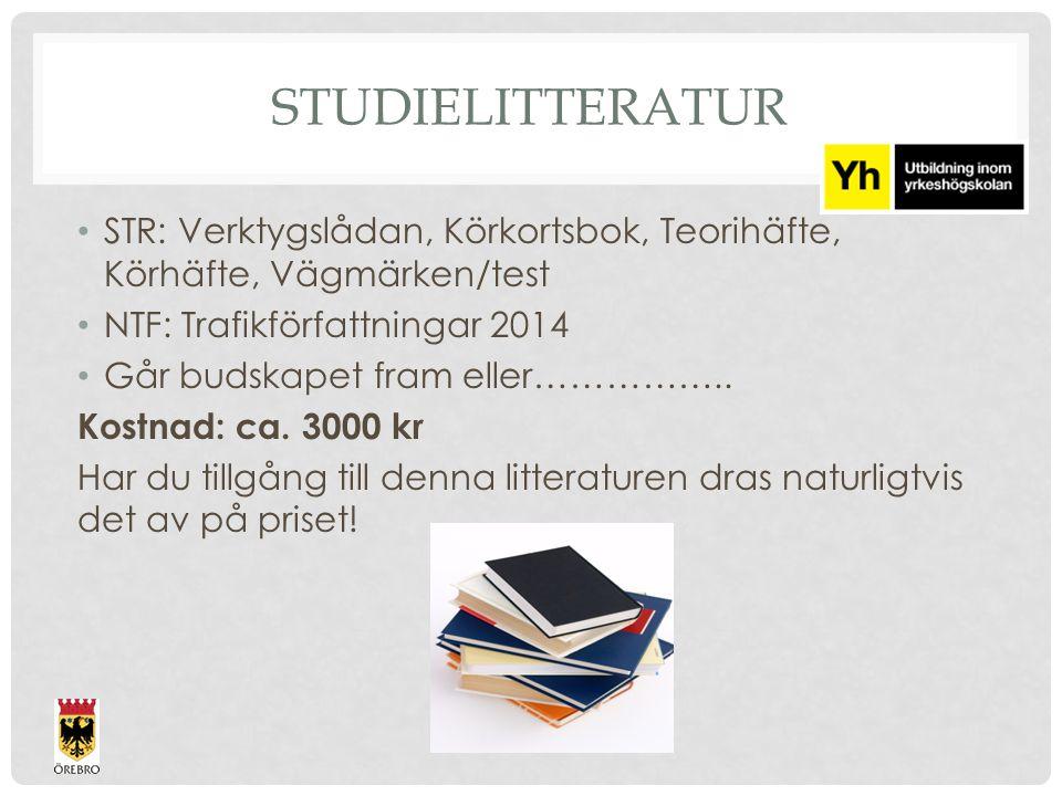 Studielitteratur STR: Verktygslådan, Körkortsbok, Teorihäfte, Körhäfte, Vägmärken/test. NTF: Trafikförfattningar 2014.