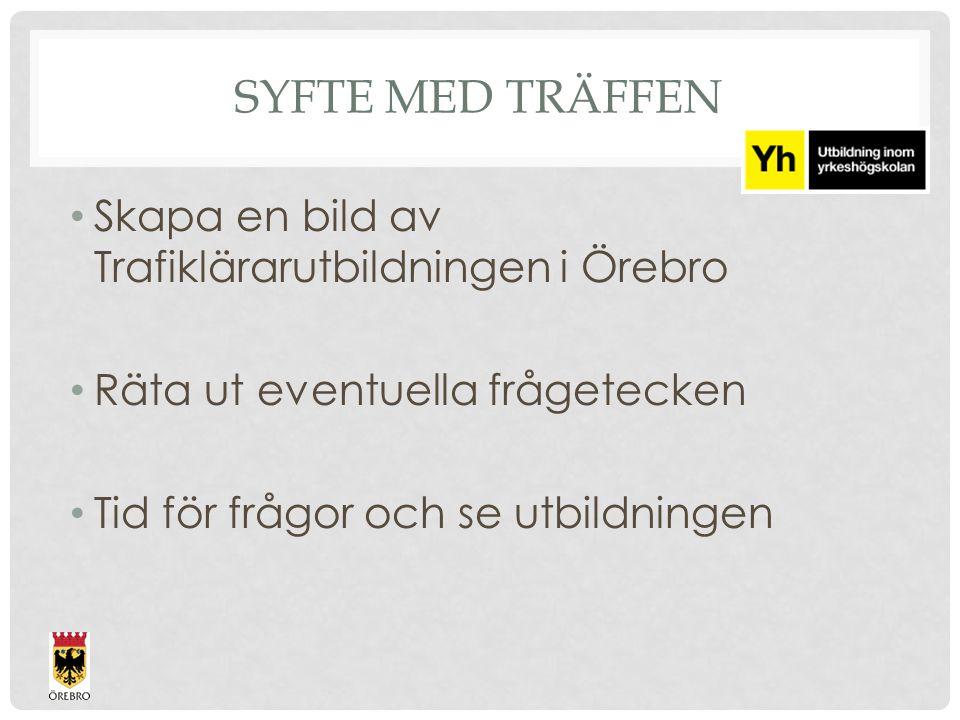 Syfte med träffen Skapa en bild av Trafiklärarutbildningen i Örebro