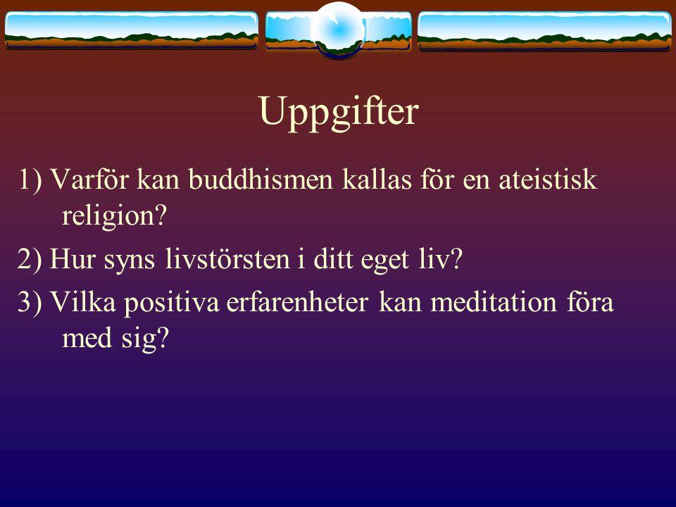 Uppgifter 1) Varför kan buddhismen kallas för en ateistisk religion