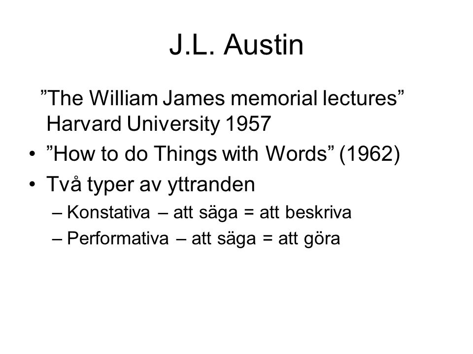 J.L. Austin The William James memorial lectures Harvard University 1957. How to do Things with Words (1962)