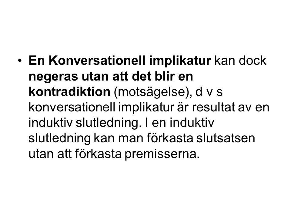 En Konversationell implikatur kan dock negeras utan att det blir en kontradiktion (motsägelse), d v s konversationell implikatur är resultat av en induktiv slutledning.