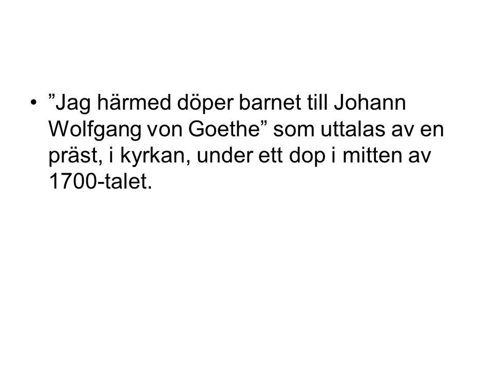 Jag härmed döper barnet till Johann Wolfgang von Goethe som uttalas av en präst, i kyrkan, under ett dop i mitten av 1700-talet.