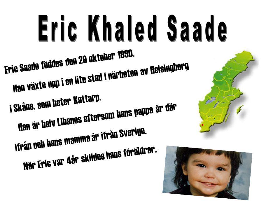 Eric Khaled Saade Eric Saade föddes den 29 oktober 1990.