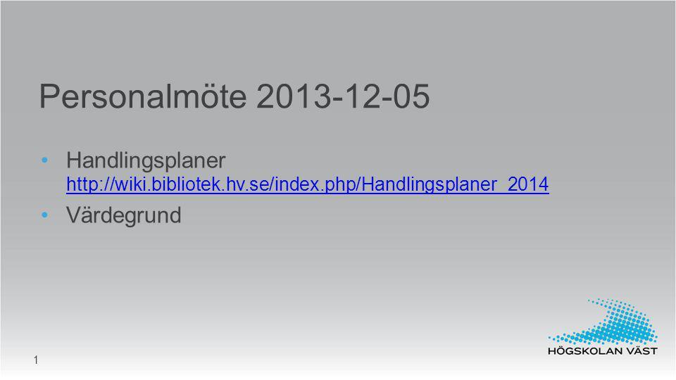 Personalmöte 2013-12-05 Handlingsplaner http://wiki.bibliotek.hv.se/index.php/Handlingsplaner_2014.